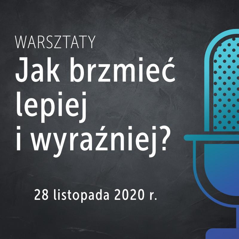 Warsztaty: Jak brzmieć lepiej i wyraźniej? - 28 listopada 2020 r.